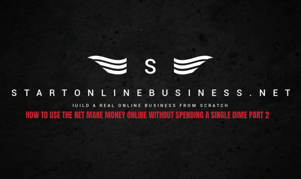 How To Use The Net Make Money Online Without Spending A Single Dime Part 2